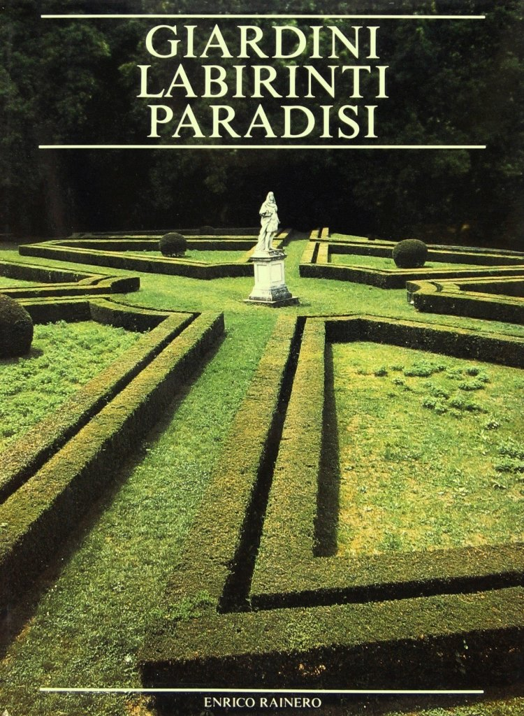 Giardini Labirinti Paradisi – Enrico Rainero