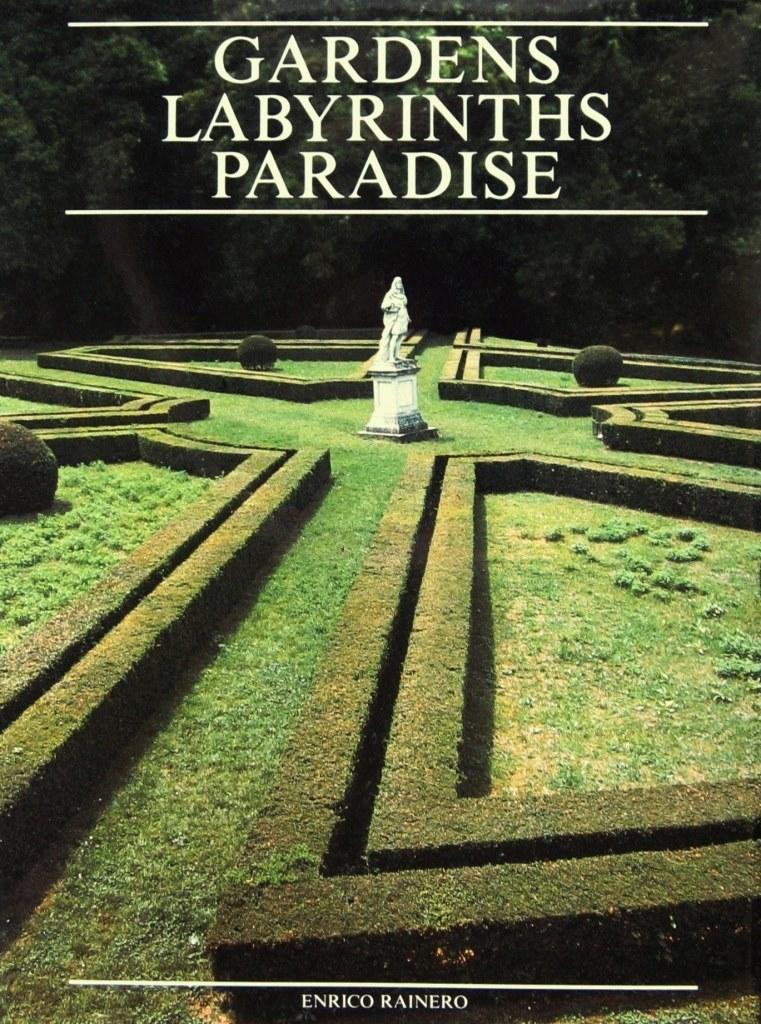 Gardens Labyrinths Paradise – Enrico Rainero