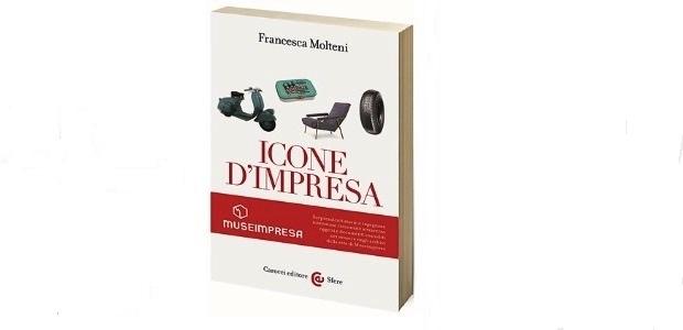 Icone d'impresa: Gli oggetti che hanno fatto grande l'industria italiana